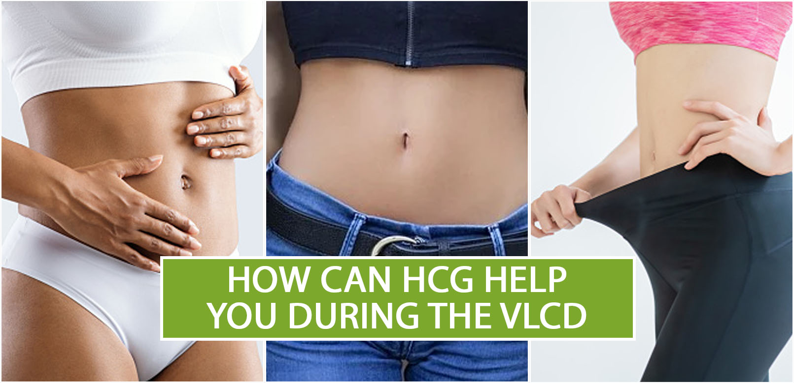 HOW CAN HCG HELP YOU DURING THE VLCD