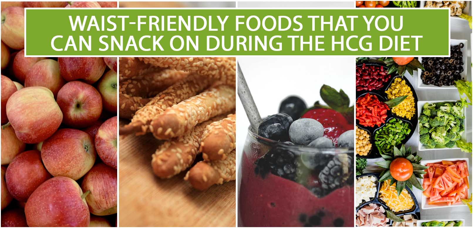WAIST-FRIENDLY FOODS THAT YOU CAN SNACK ON DURING THE HCG DIET