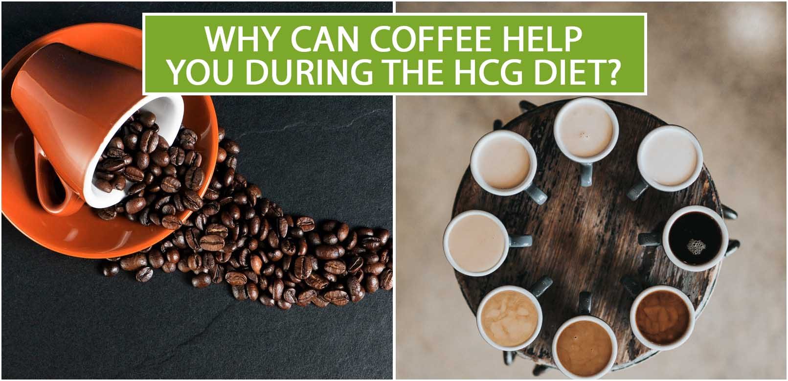 WHY CAN COFFEE HELP YOU DURING THE HCG DIET