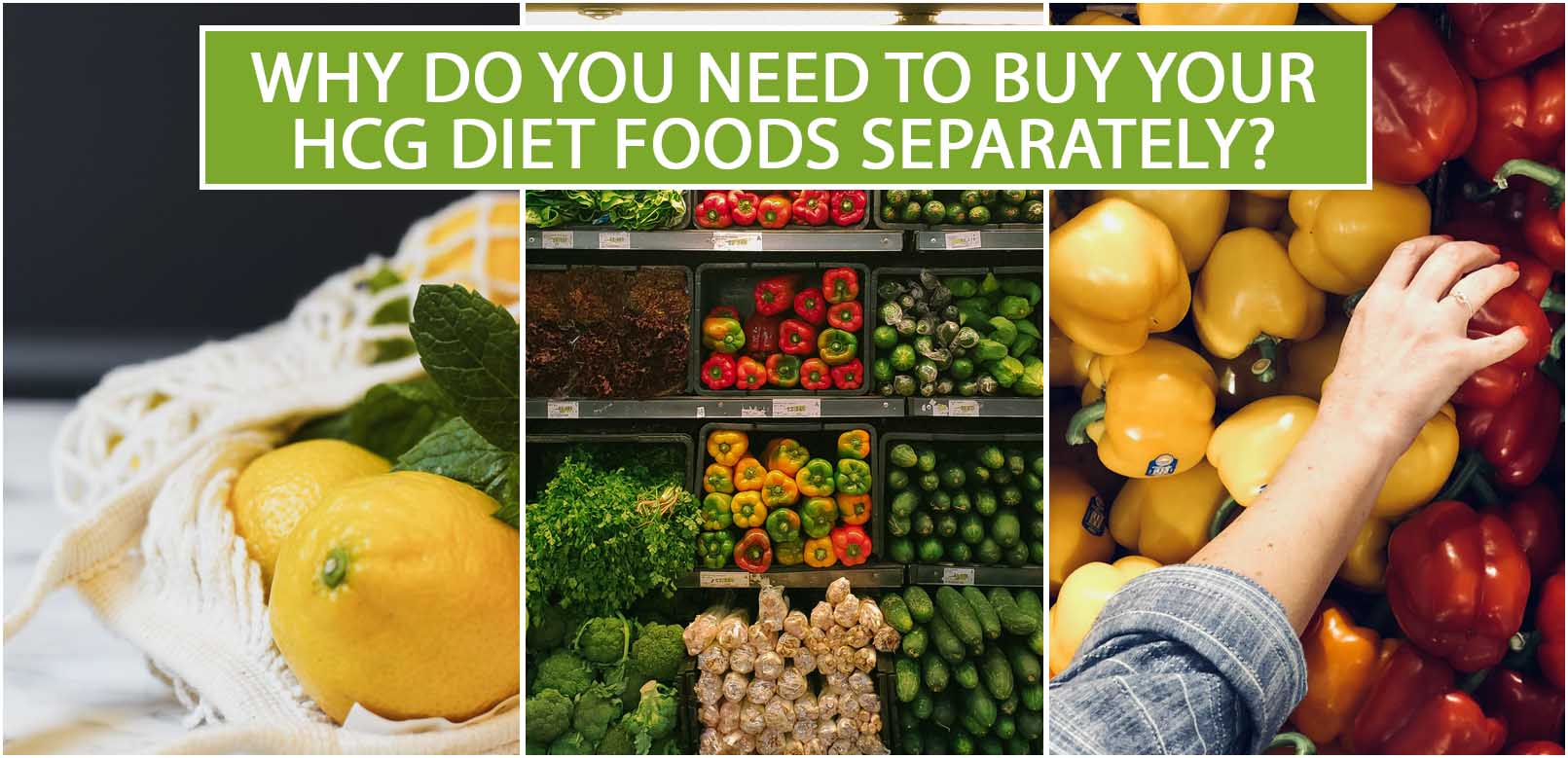 WHY DO YOU NEED TO BUY YOUR HCG DIET FOODS SEPARATELY