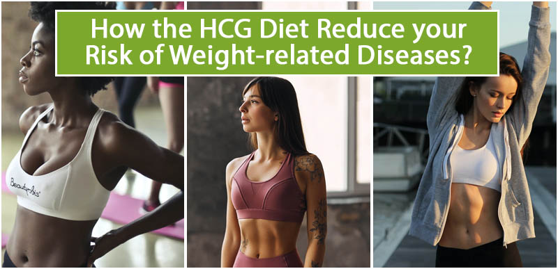 How the HCG Diet Reduce your Risk of Weight-related Diseases