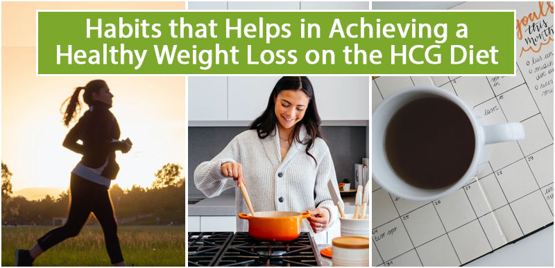 Habits that Helps in Achieving a Healthy Weight Loss on the HCG Diet